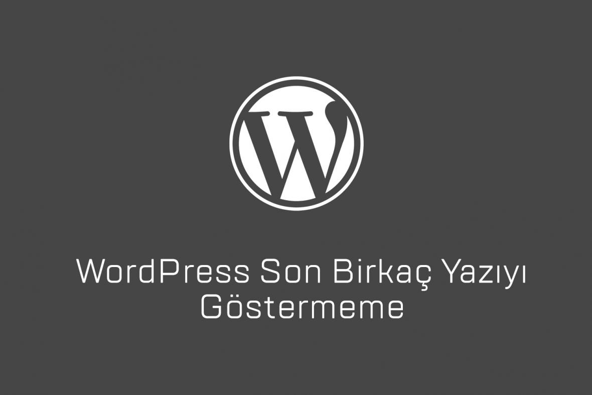Wordpress son birkaç yazıyı göstermeme